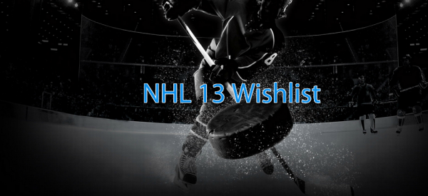 NHL 13 Wishlist